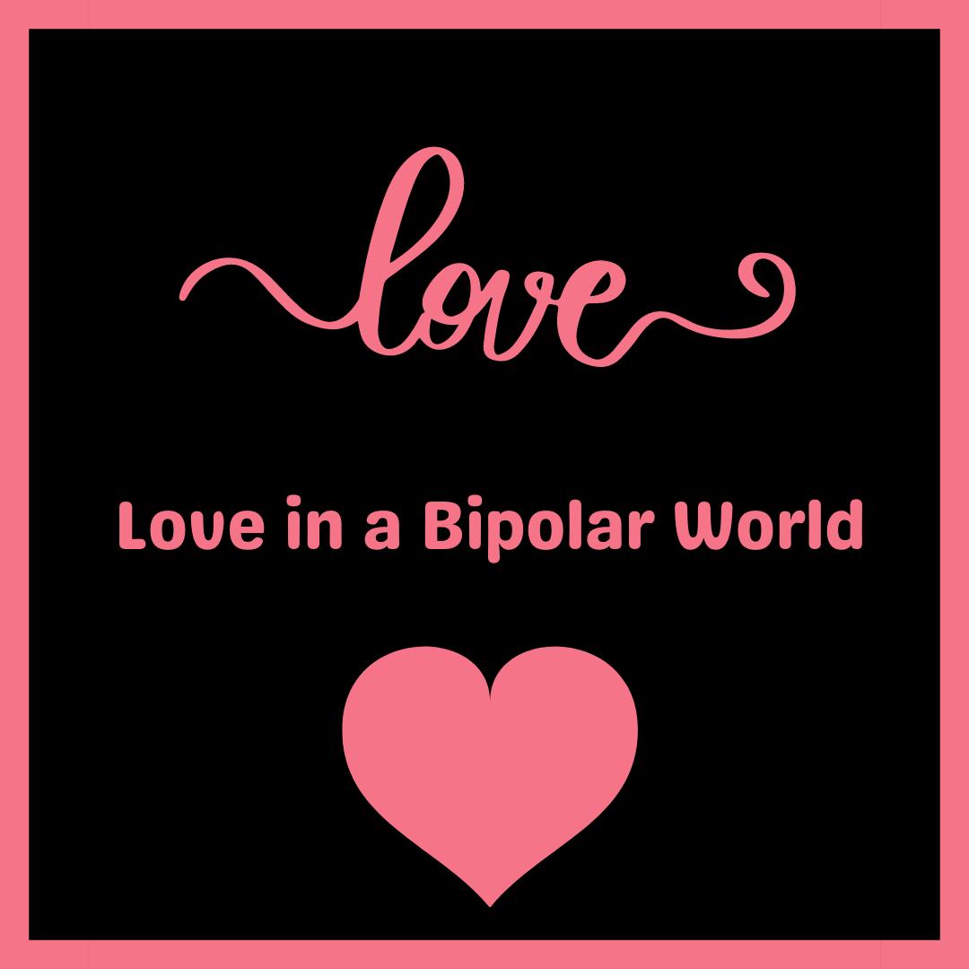 Love in a Bipolar World